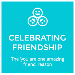 Celebrating Friendship  The 'you are one amazing friend' reason
