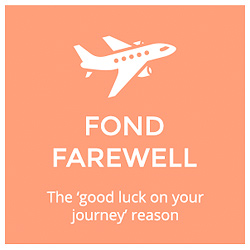 Fond Farewell  The 'good luck on your journey' reason