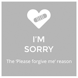 I'm Sorry  The 'Please forgive me' reason