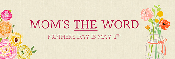 Mother's Day is May 11th