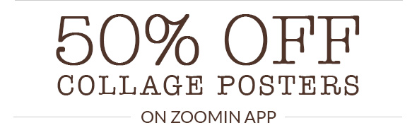 50% OFF COLLAGE POSTERS ONLY ON ZOOMIN APP - SALE ENDS JULY 22, 2015.